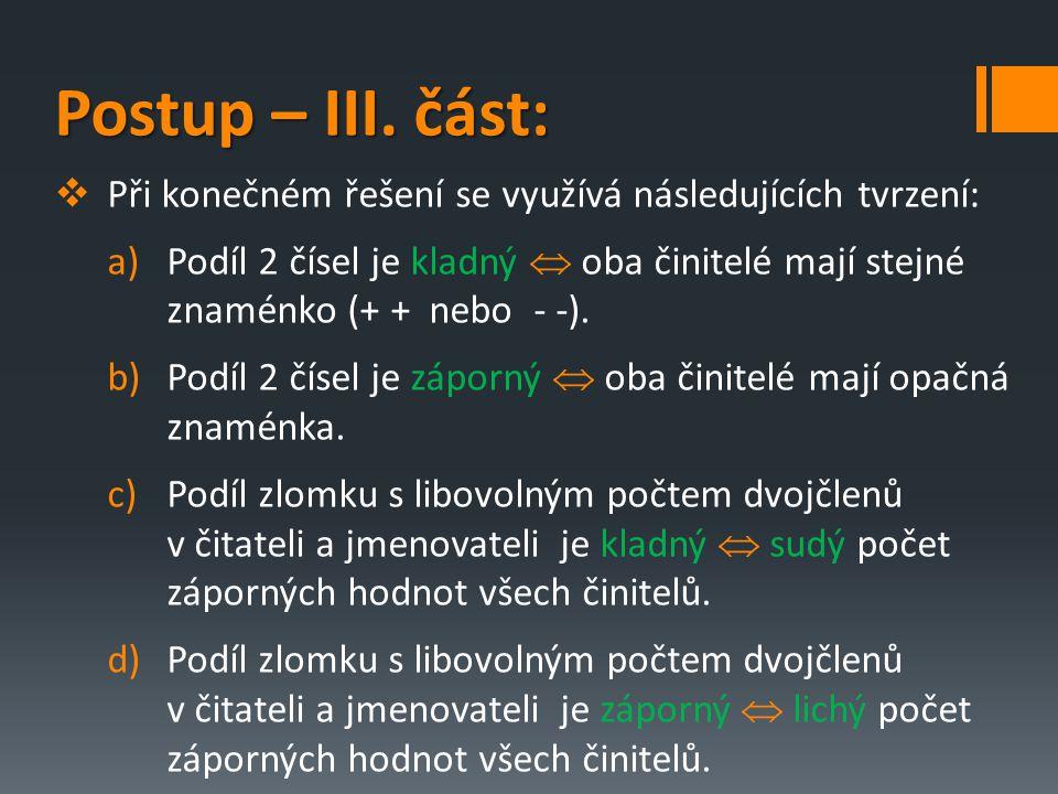 Postup – III. část: Postup – III. část:  Při konečném řešení se využívá následujících tvrzení: a)Podíl 2 čísel je kladný  oba činitelé mají stejné z