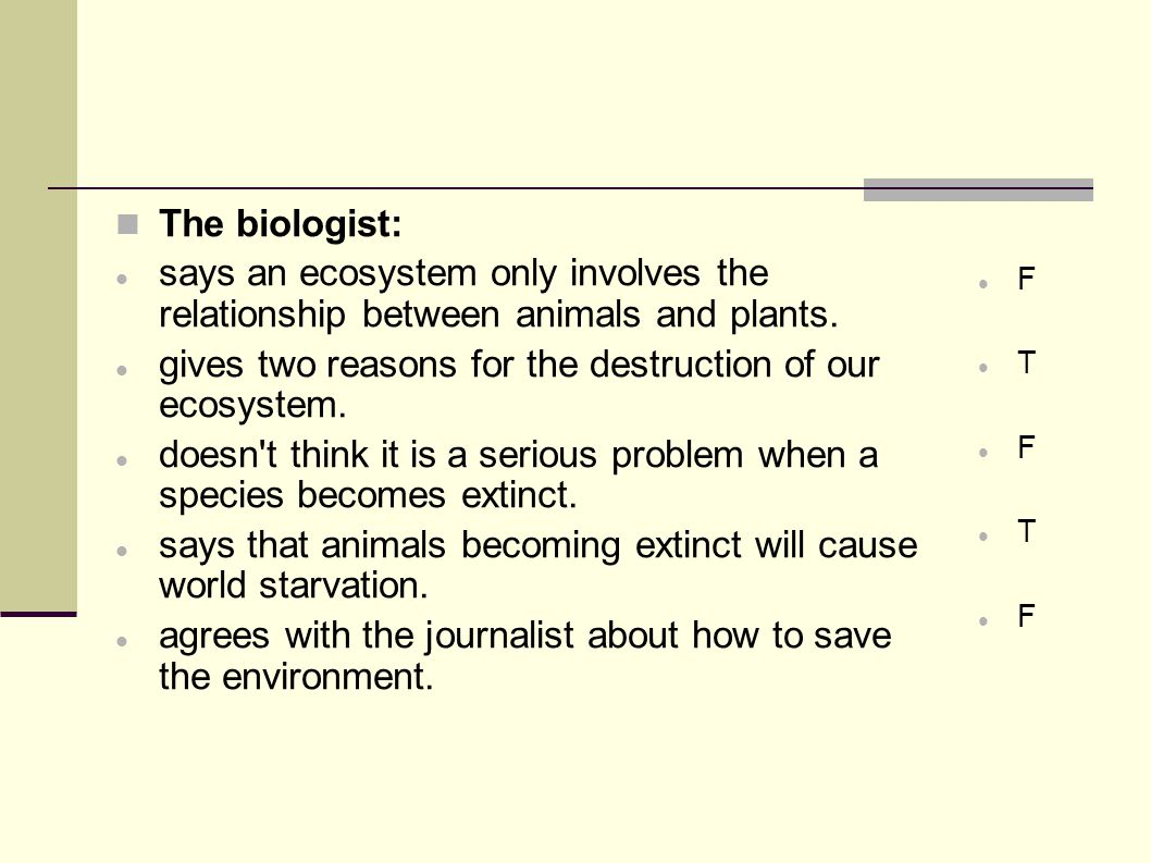 The biologist: says an ecosystem only involves the relationship between animals and plants.