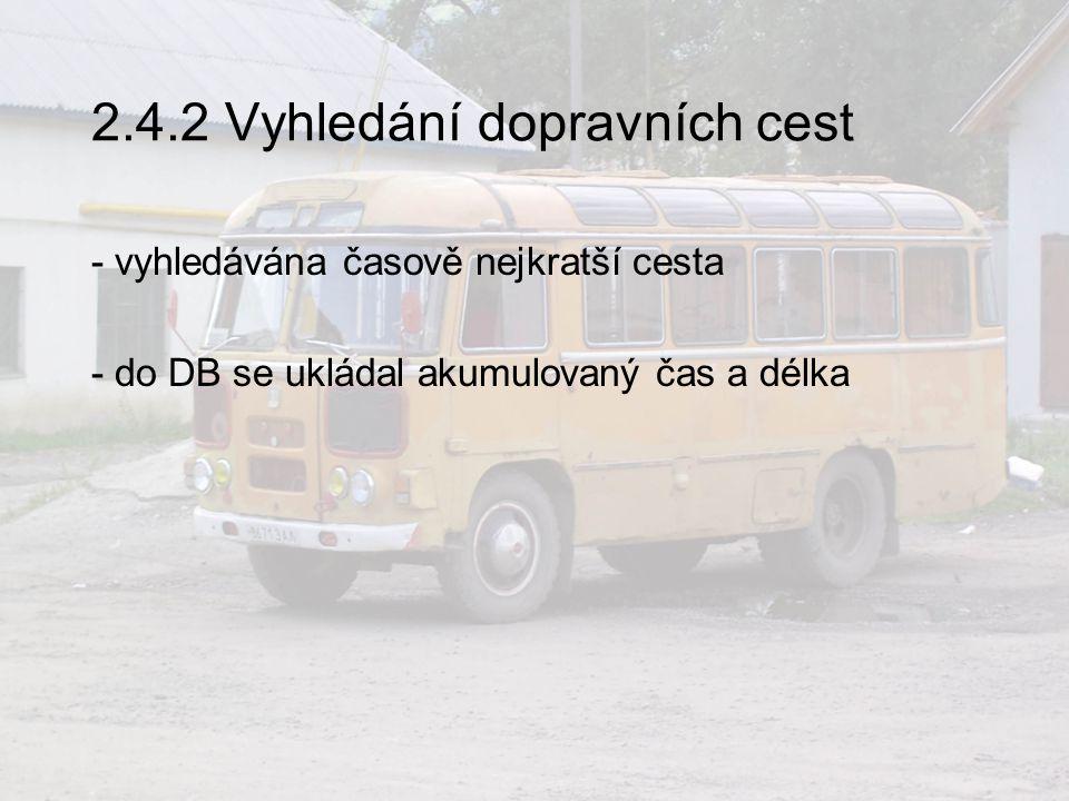 2.4.2 Vyhledání dopravních cest - vyhledávána časově nejkratší cesta - do DB se ukládal akumulovaný čas a délka