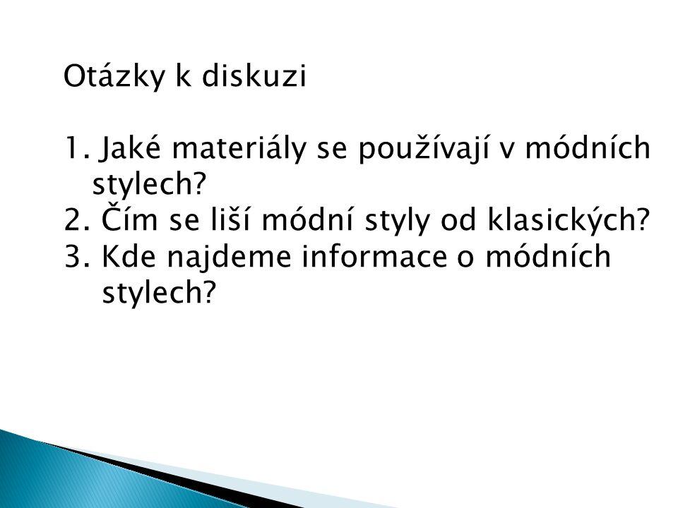 Otázky k diskuzi 1.Jaké materiály se používají v módních stylech.