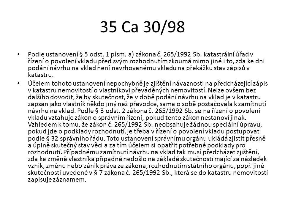 35 Ca 30/98 Podle ustanovení § 5 odst. 1 písm. a) zákona č. 265/1992 Sb. katastrální úřad v řízení o povolení vkladu před svým rozhodnutím zkoumá mimo