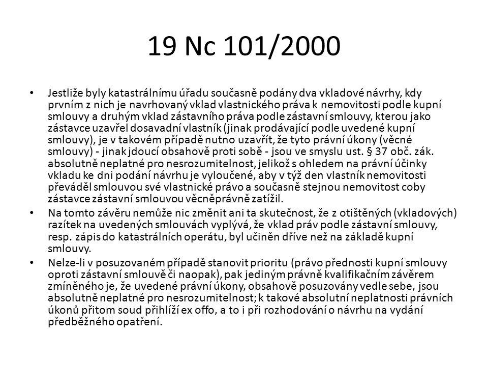 19 Nc 101/2000 Jestliže byly katastrálnímu úřadu současně podány dva vkladové návrhy, kdy prvním z nich je navrhovaný vklad vlastnického práva k nemov