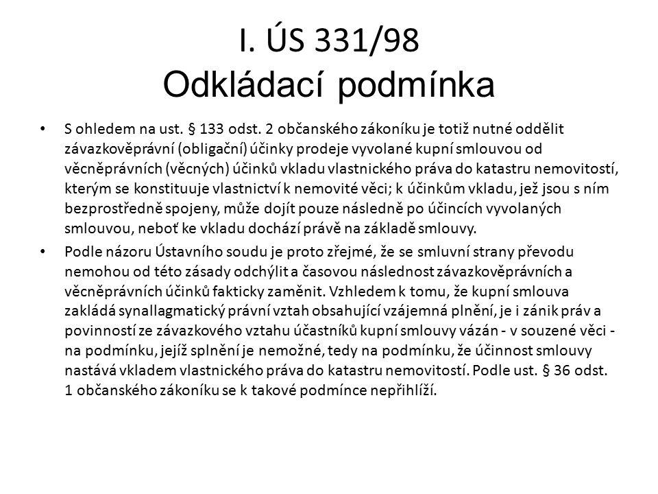 I. ÚS 331/98 Odkládací podmínka S ohledem na ust. § 133 odst. 2 občanského zákoníku je totiž nutné oddělit závazkověprávní (obligační) účinky prodeje