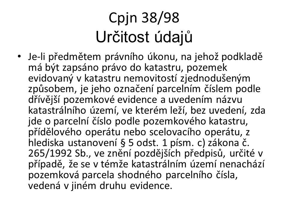 Cpjn 38/98 Určitost údajů Je-li předmětem právního úkonu, na jehož podkladě má být zapsáno právo do katastru, pozemek evidovaný v katastru nemovitostí