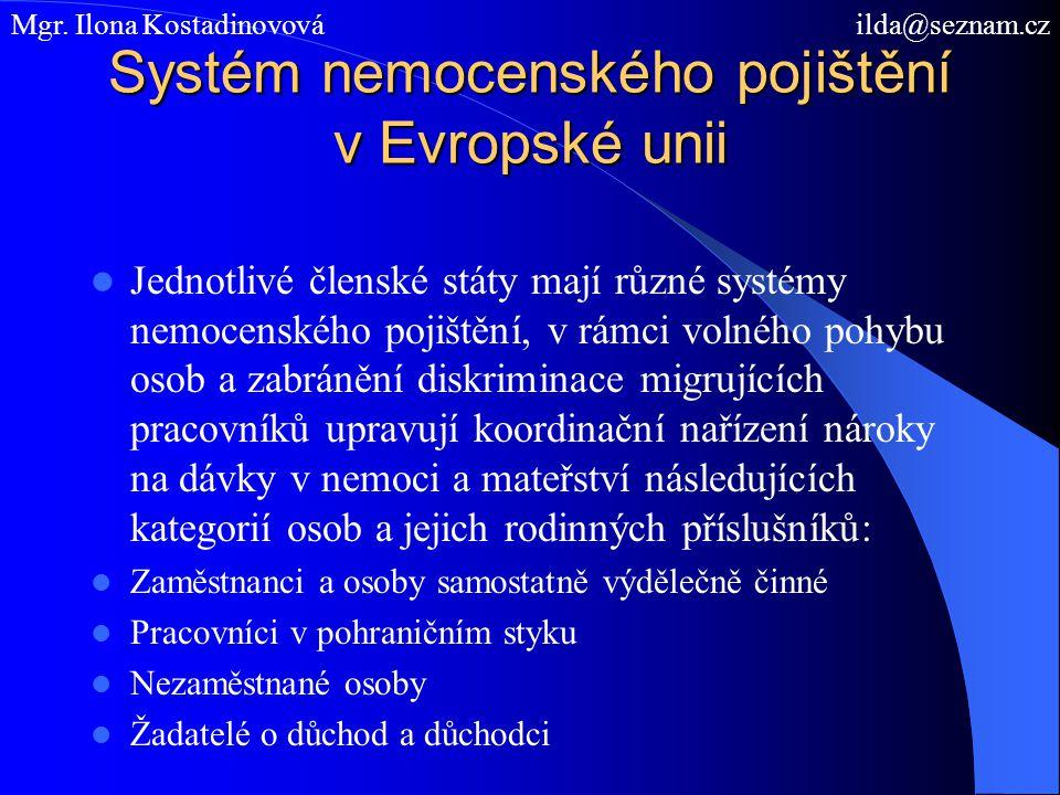 Systém nemocenského pojištění v Evropské unii Jednotlivé členské státy mají různé systémy nemocenského pojištění, v rámci volného pohybu osob a zabrán