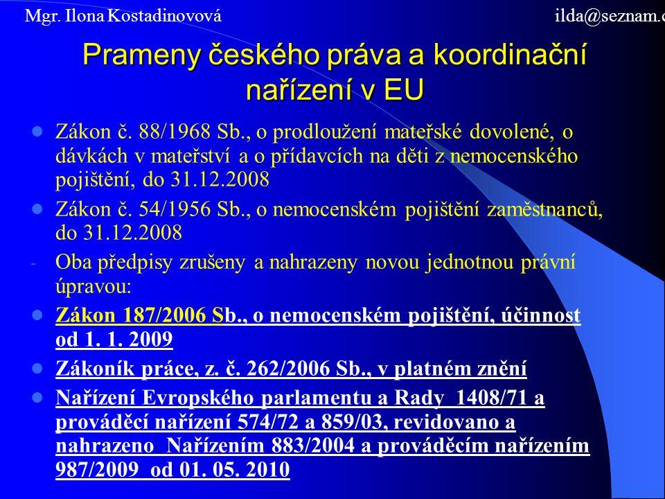 Prameny českého práva a koordinační nařízení v EU Zákon č. 88/1968 Sb., o prodloužení mateřské dovolené, o dávkách v mateřství a o přídavcích na děti