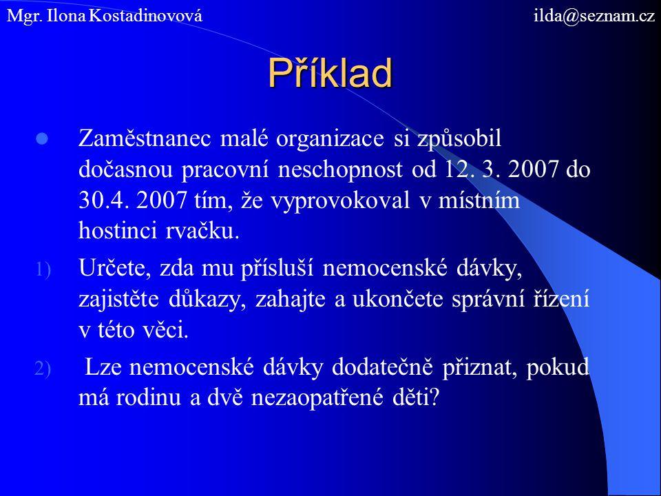 Příklad Zaměstnanec malé organizace si způsobil dočasnou pracovní neschopnost od 12. 3. 2007 do 30.4. 2007 tím, že vyprovokoval v místním hostinci rva