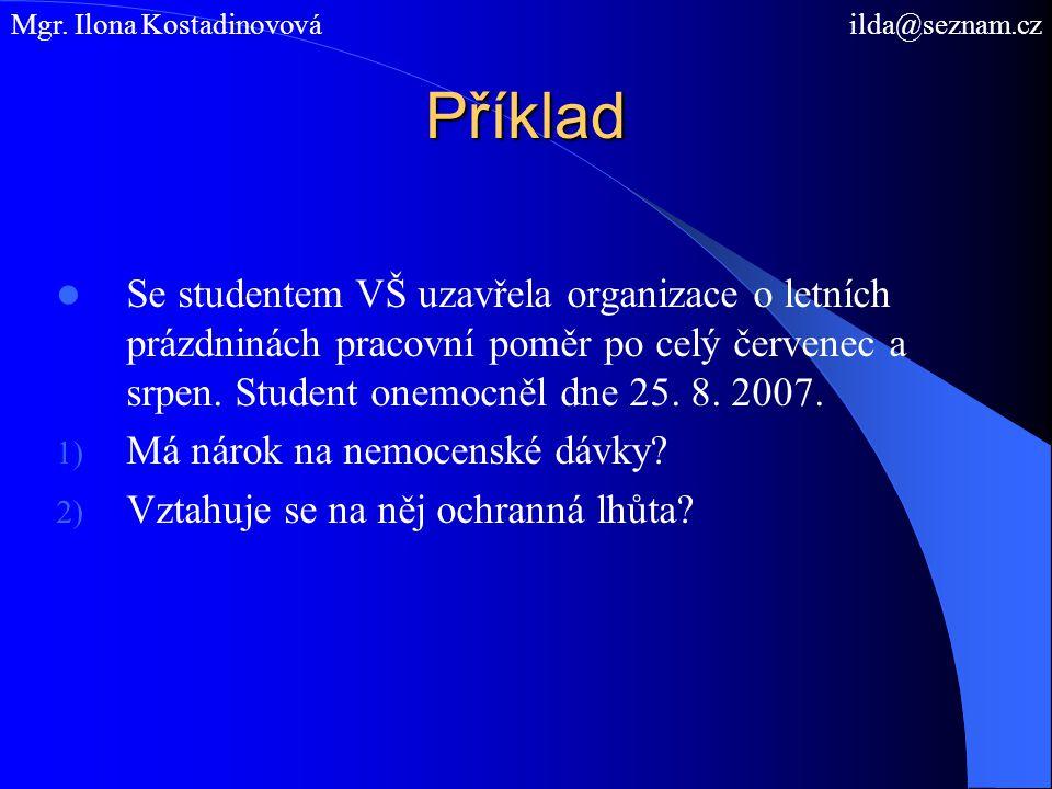 Příklad Se studentem VŠ uzavřela organizace o letních prázdninách pracovní poměr po celý červenec a srpen. Student onemocněl dne 25. 8. 2007. 1) Má ná