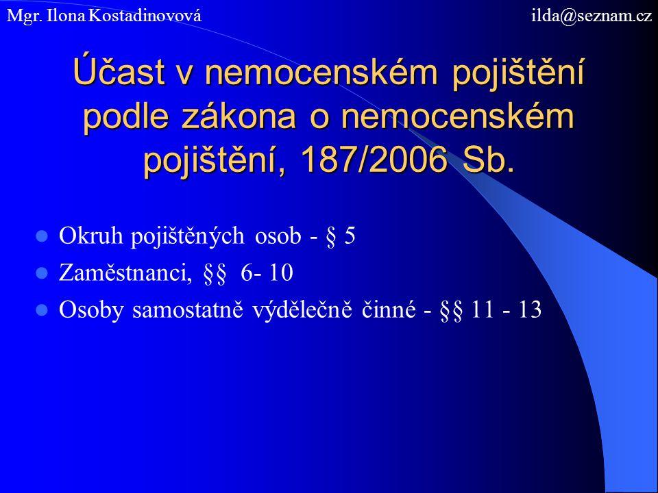 Účast v nemocenském pojištění podle zákona o nemocenském pojištění, 187/2006 Sb. Okruh pojištěných osob - § 5 Zaměstnanci, §§ 6- 10 Osoby samostatně v