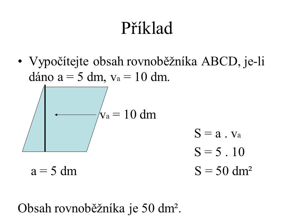 Příklad Vypočítejte obsah rovnoběžníka ABCD, je-li dáno a = 5 dm, v a = 10 dm.