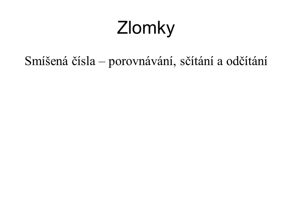 Porovnávání smíšeného čísla úvahou 1 1 1 1 2 4 1 1 > 1 1 2 4 Obr. 1 © Václav Simandl