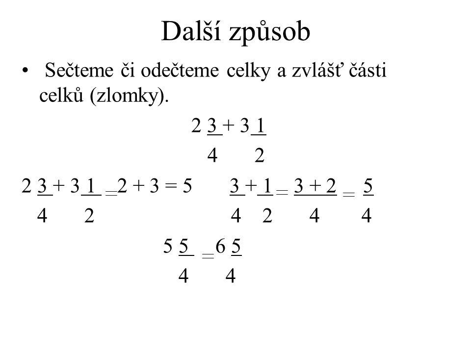 Příklady Porovnejte: 2 3 2 6 4 7 2 = 2 3 < 6 4 7 2 3 < 2 6 4 7 Vypočítejte: 2 3 + 2 6 4 7 11 + 20 77 + 80 157 4 7 28 28 157 = 5 17 28 28