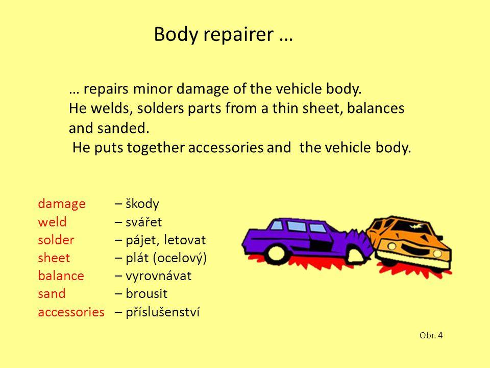 Body repairer … … repairs minor damage of the vehicle body.