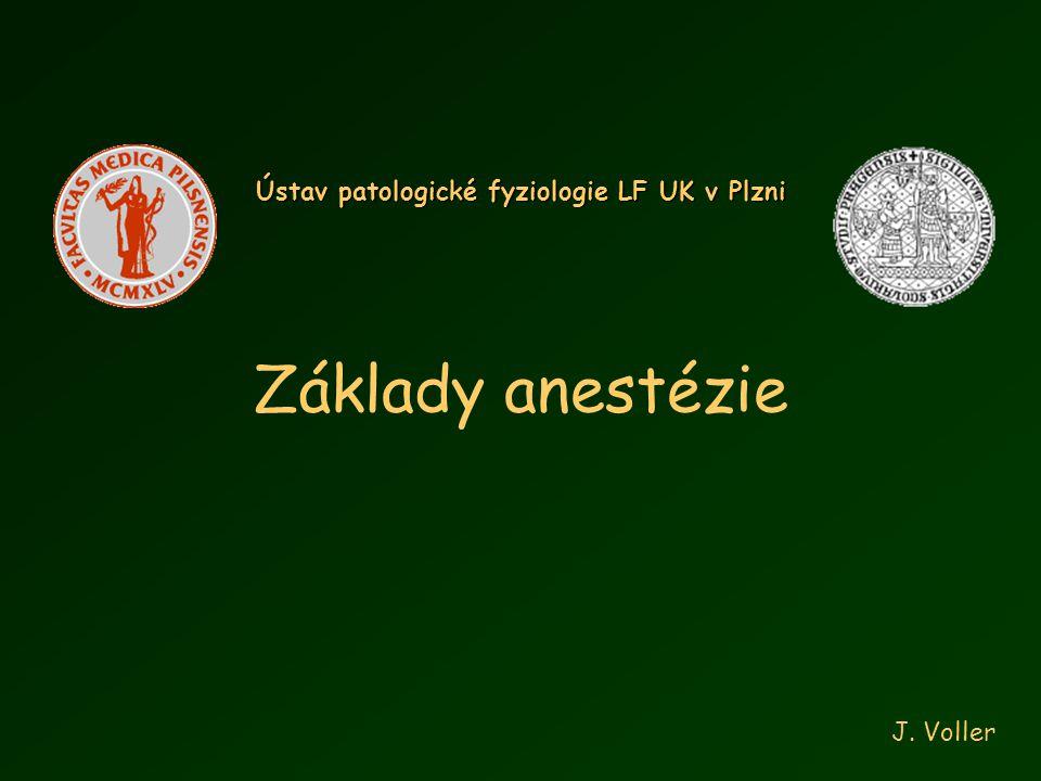 Základy anestézie Ústav patologické fyziologie LF UK v Plzni J. Voller