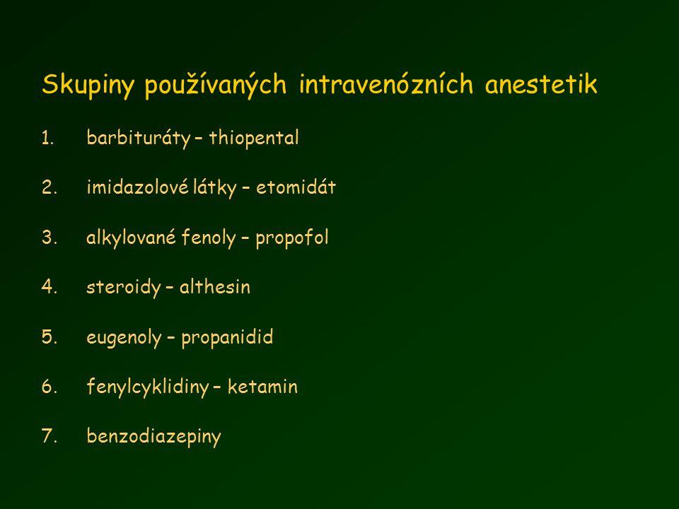 Skupiny používaných intravenózních anestetik 1.barbituráty – thiopental 2.imidazolové látky – etomidát 3.alkylované fenoly – propofol 4.steroidy – althesin 5.eugenoly – propanidid 6.fenylcyklidiny – ketamin 7.benzodiazepiny