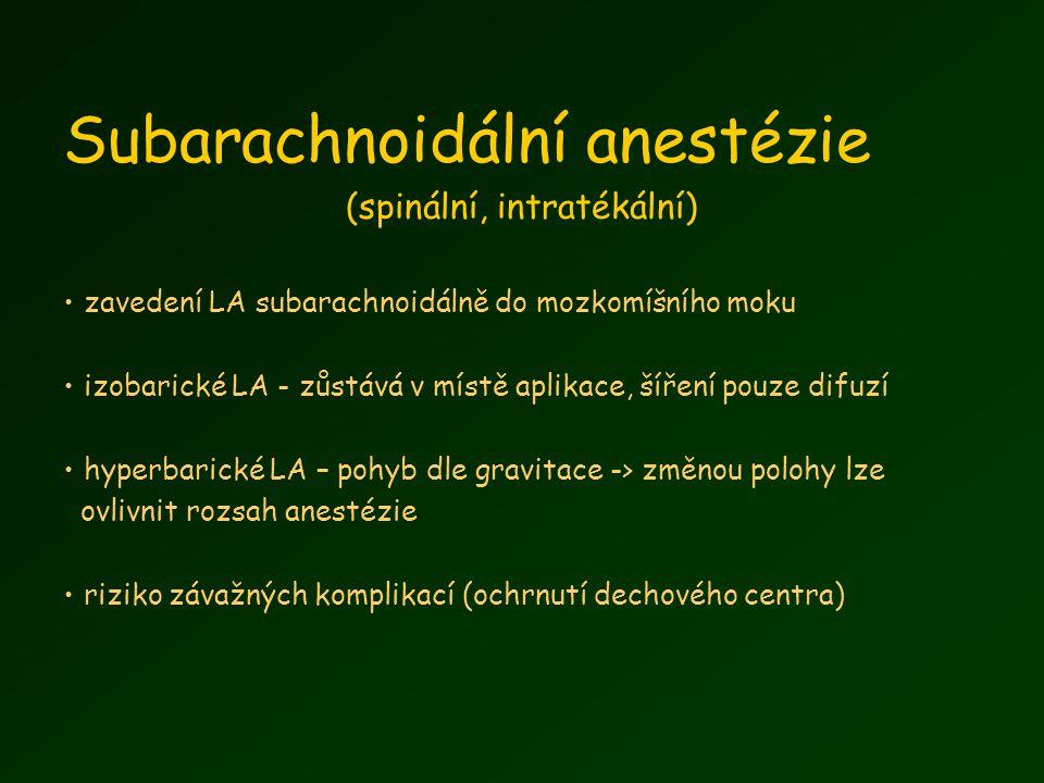 Subarachnoidální anestézie (spinální, intratékální) zavedení LA subarachnoidálně do mozkomíšního moku izobarické LA - zůstává v místě aplikace, šíření pouze difuzí hyperbarické LA – pohyb dle gravitace -> změnou polohy lze ovlivnit rozsah anestézie riziko závažných komplikací (ochrnutí dechového centra)
