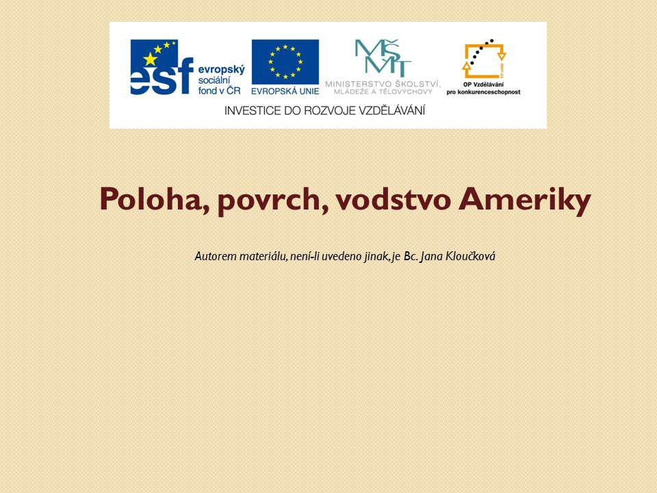 Poloha, povrch, vodstvo Ameriky Autorem materiálu, není-li uvedeno jinak, je Bc. Jana Kloučková