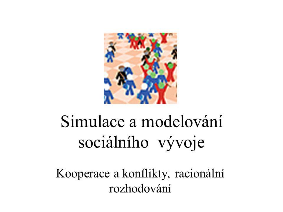 Simulace a modelování sociálního vývoje Kooperace a konflikty, racionální rozhodování