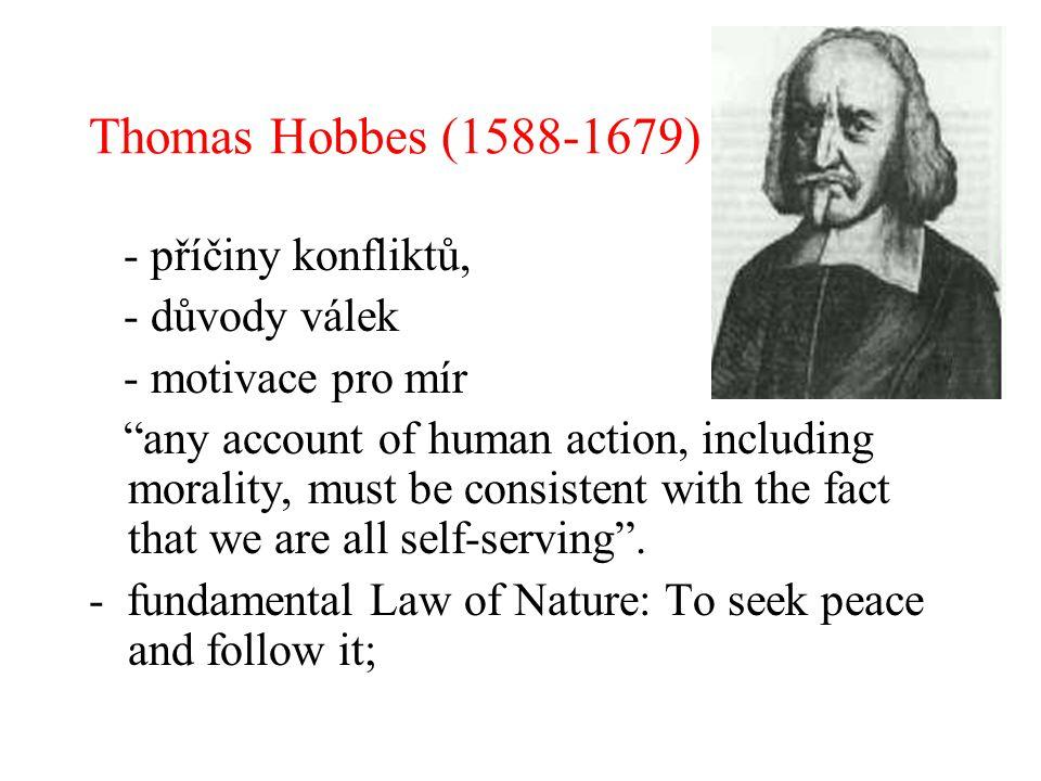 """Thomas Hobbes (1588-1679) - příčiny konfliktů, - důvody válek - motivace pro mír """"any account of human action, including morality, must be consistent"""