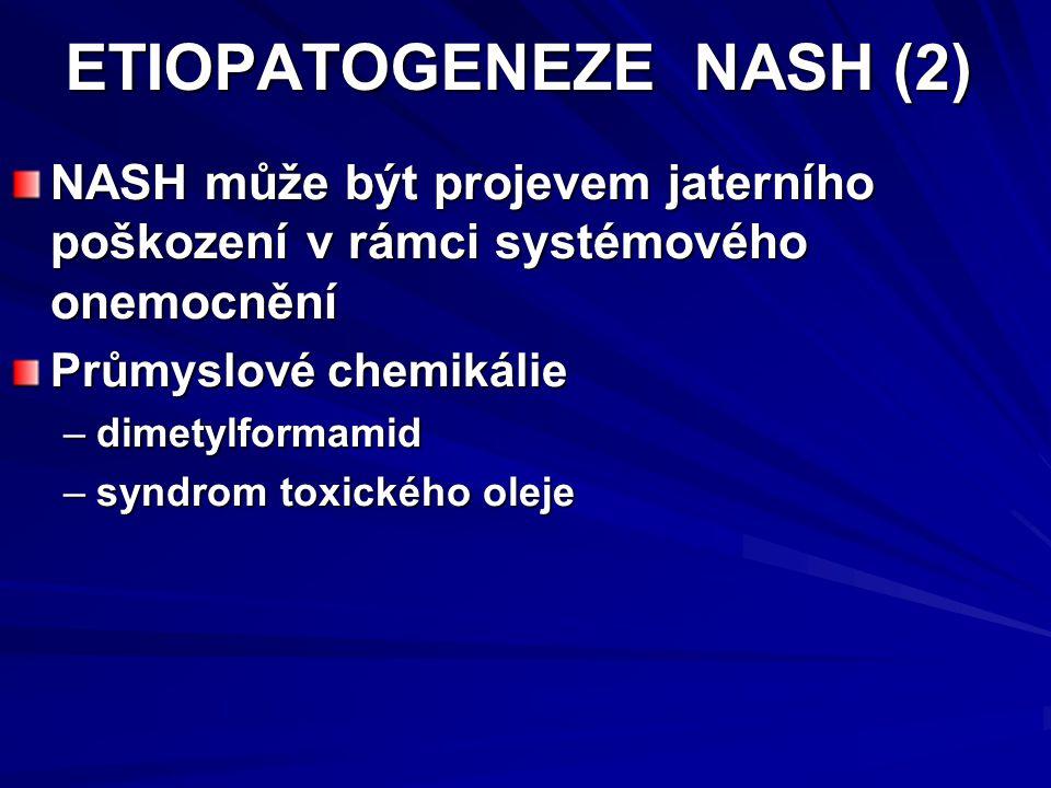 ETIOPATOGENEZE NASH (2) NASH může být projevem jaterního poškození v rámci systémového onemocnění Průmyslové chemikálie –dimetylformamid –syndrom toxického oleje