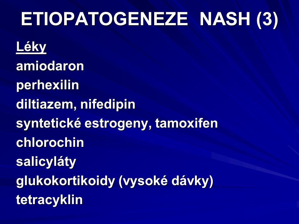 ETIOPATOGENEZE NASH (3) Lékyamiodaronperhexilin diltiazem, nifedipin syntetické estrogeny, tamoxifen chlorochinsalicyláty glukokortikoidy (vysoké dávky) tetracyklin