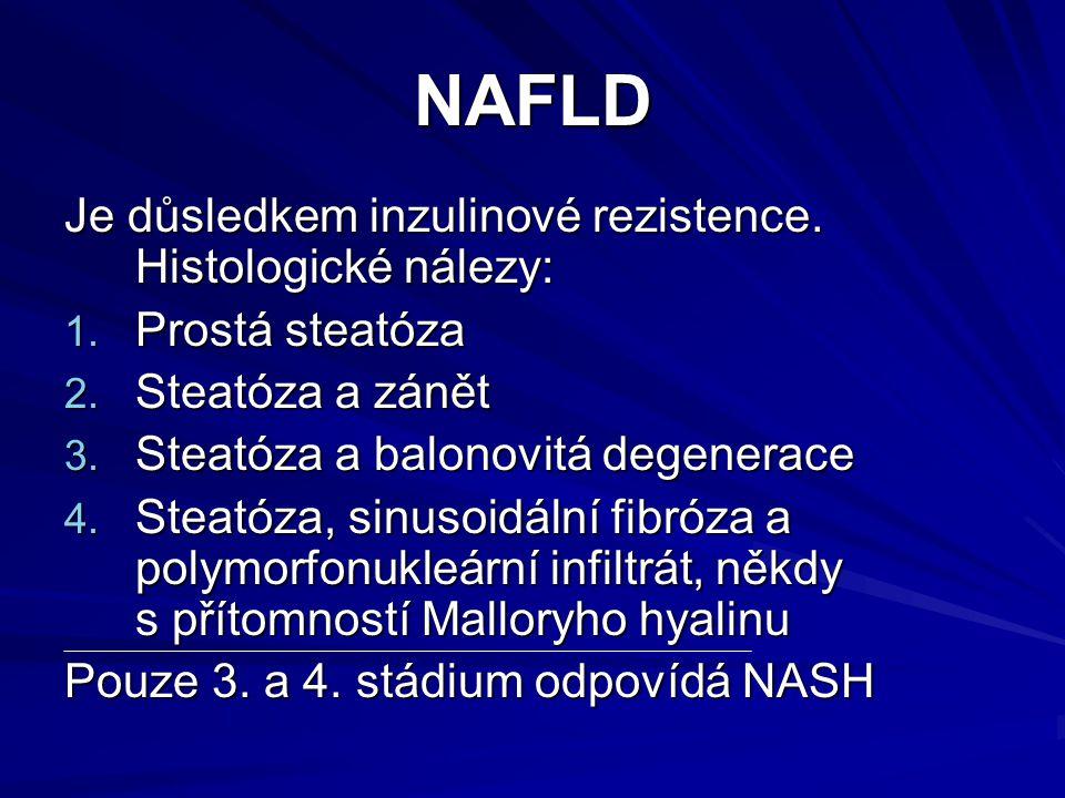 NAFLD Je důsledkem inzulinové rezistence. Histologické nálezy: 1. Prostá steatóza 2. Steatóza a zánět 3. Steatóza a balonovitá degenerace 4. Steatóza,