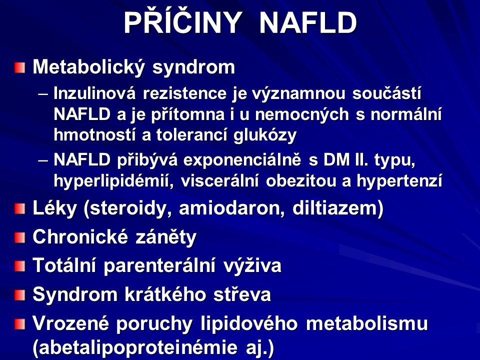 PŘÍČINY NAFLD Metabolický syndrom –Inzulinová rezistence je významnou součástí NAFLD a je přítomna i u nemocných s normální hmotností a tolerancí glukózy –NAFLD přibývá exponenciálně s DM II.