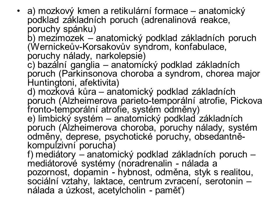 a) mozkový kmen a retikulární formace – anatomický podklad základních poruch (adrenalinová reakce, poruchy spánku) b) mezimozek – anatomický podklad z