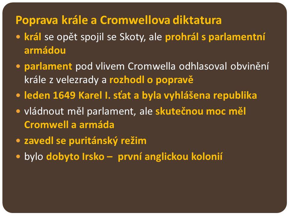 Poprava krále a Cromwellova diktatura král se opět spojil se Skoty, ale prohrál s parlamentní armádou parlament pod vlivem Cromwella odhlasoval obvině