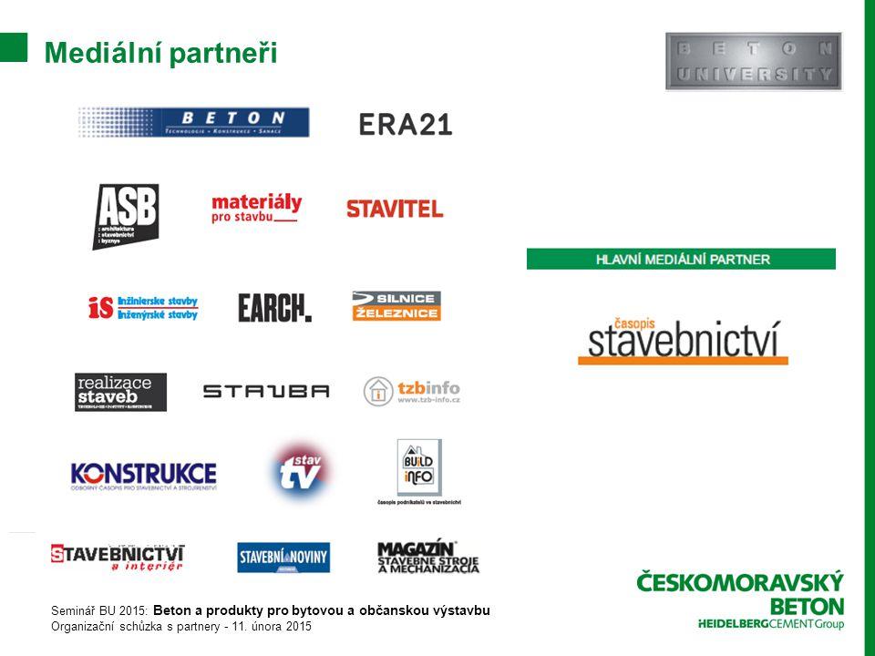 Mediální partneři Seminář BU 2015: Beton a produkty pro bytovou a občanskou výstavbu Organizační schůzka s partnery - 11.