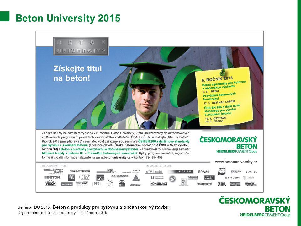 Beton University 2015 Seminář BU 2015: Beton a produkty pro bytovou a občanskou výstavbu Organizační schůzka s partnery - 11.