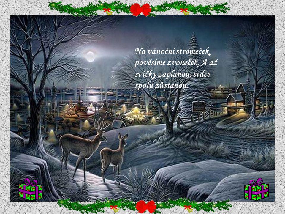 Štěstí a lásku, radost a něhu, ať přinese Vám všem vánoční sen. Svá přání najdete na vločkách sněhu, ať plný kouzel je Váš Štědrý den.