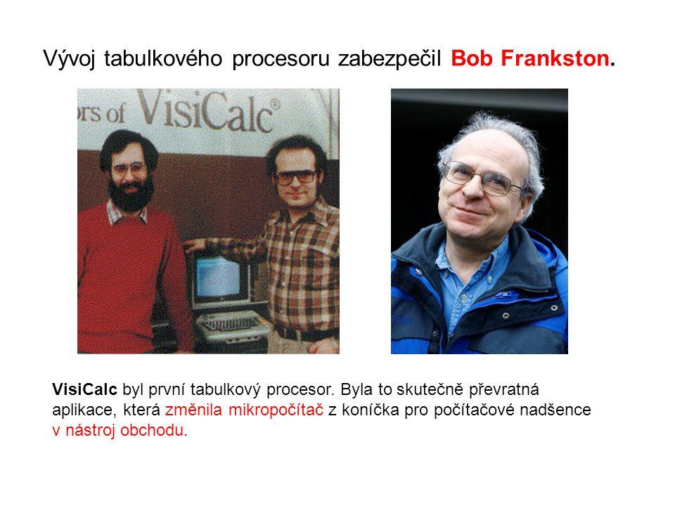 Vývoj tabulkového procesoru zabezpečil Bob Frankston. VisiCalc byl první tabulkový procesor. Byla to skutečně převratná aplikace, která změnila mikrop