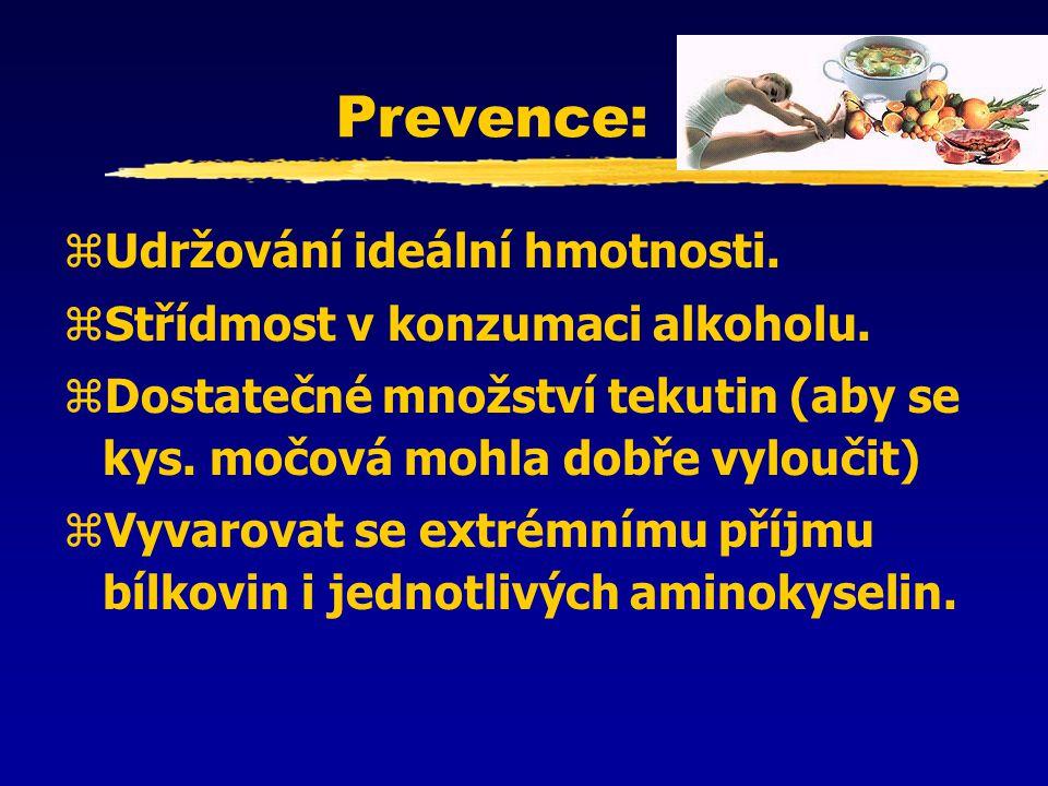 Prevence: zUdržování ideální hmotnosti. zStřídmost v konzumaci alkoholu. zDostatečné množství tekutin (aby se kys. močová mohla dobře vyloučit) zVyvar