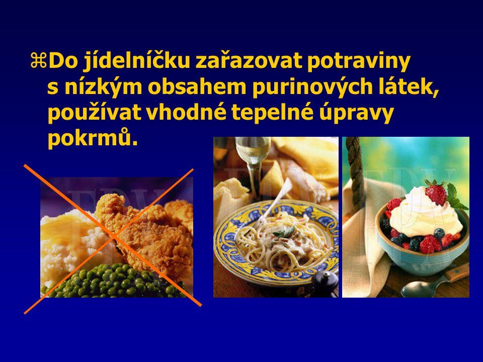 zDo jídelníčku zařazovat potraviny s nízkým obsahem purinových látek, používat vhodné tepelné úpravy pokrmů.
