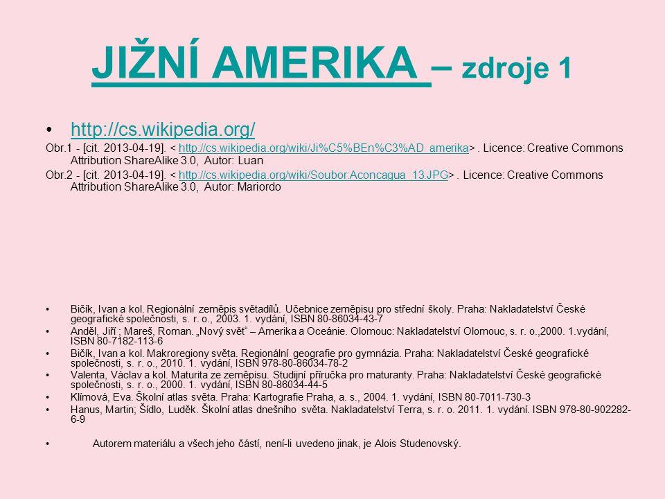 JIŽNÍ AMERIKA JIŽNÍ AMERIKA – zdroje 1 http://cs.wikipedia.org/ Obr.1 - [cit. 2013-04-19].. Licence: Creative Commons Attribution ShareAlike 3.0, Auto