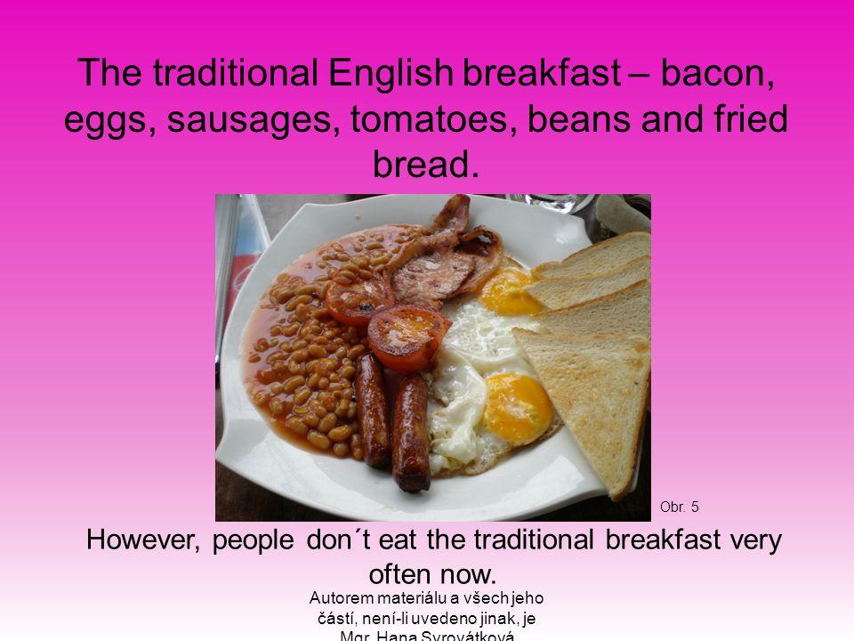 Autorem materiálu a všech jeho částí, není-li uvedeno jinak, je Mgr. Hana Syrovátková The traditional English breakfast – bacon, eggs, sausages, tomat