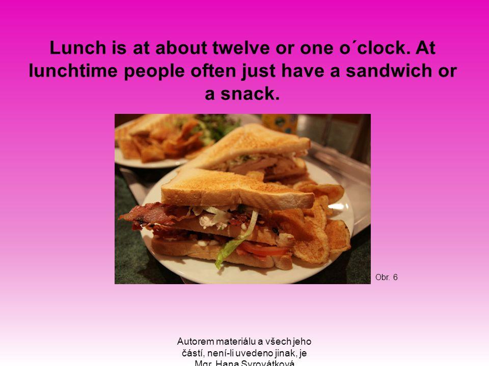 Autorem materiálu a všech jeho částí, není-li uvedeno jinak, je Mgr. Hana Syrovátková Lunch is at about twelve or one o´clock. At lunchtime people oft