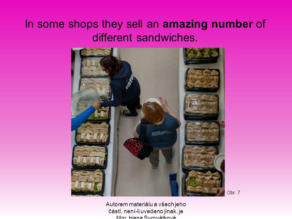 In some shops they sell an amazing number of different sandwiches.