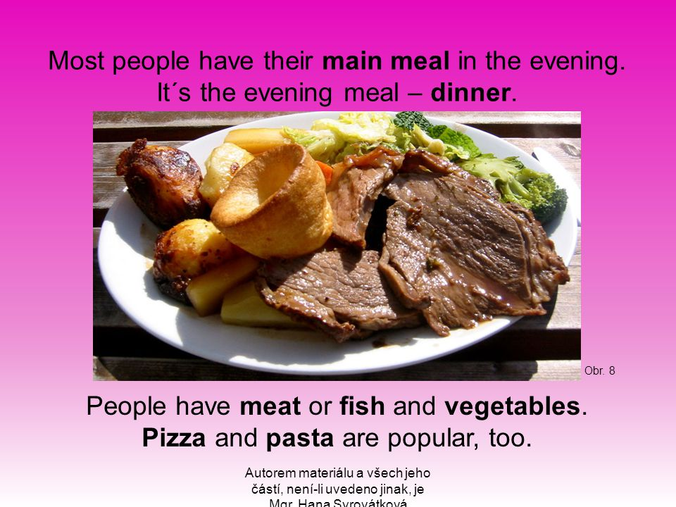 Most people have their main meal in the evening. It´s the evening meal – dinner.
