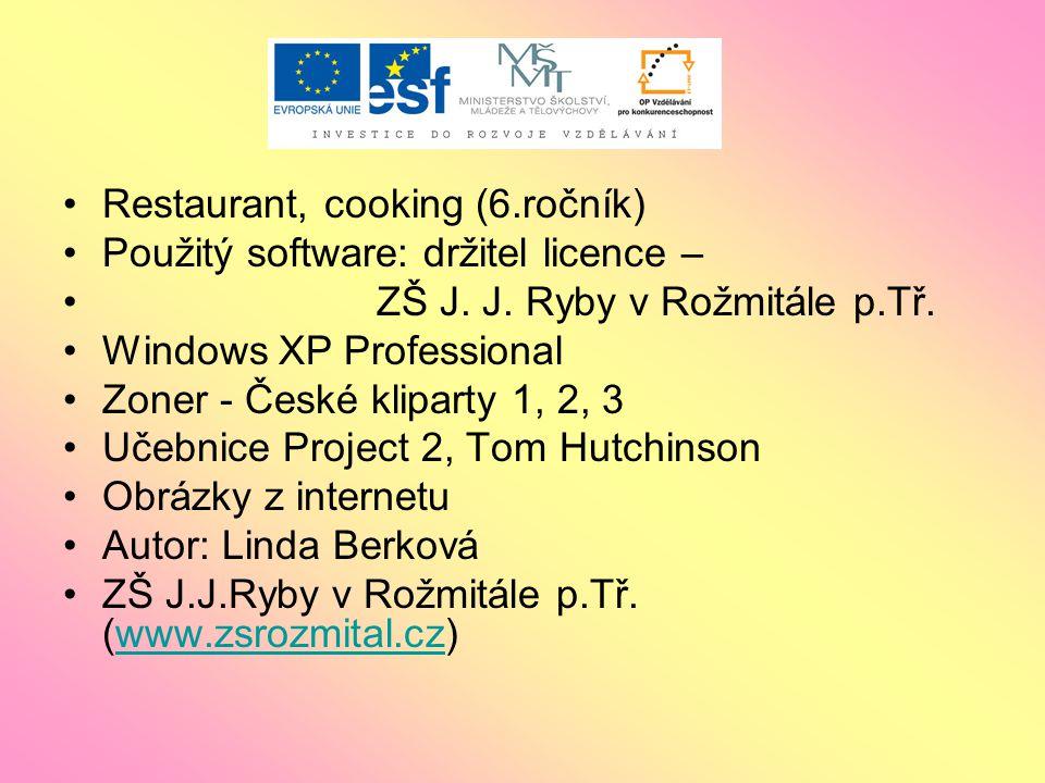Restaurant, cooking (6.ročník) Použitý software: držitel licence – ZŠ J.