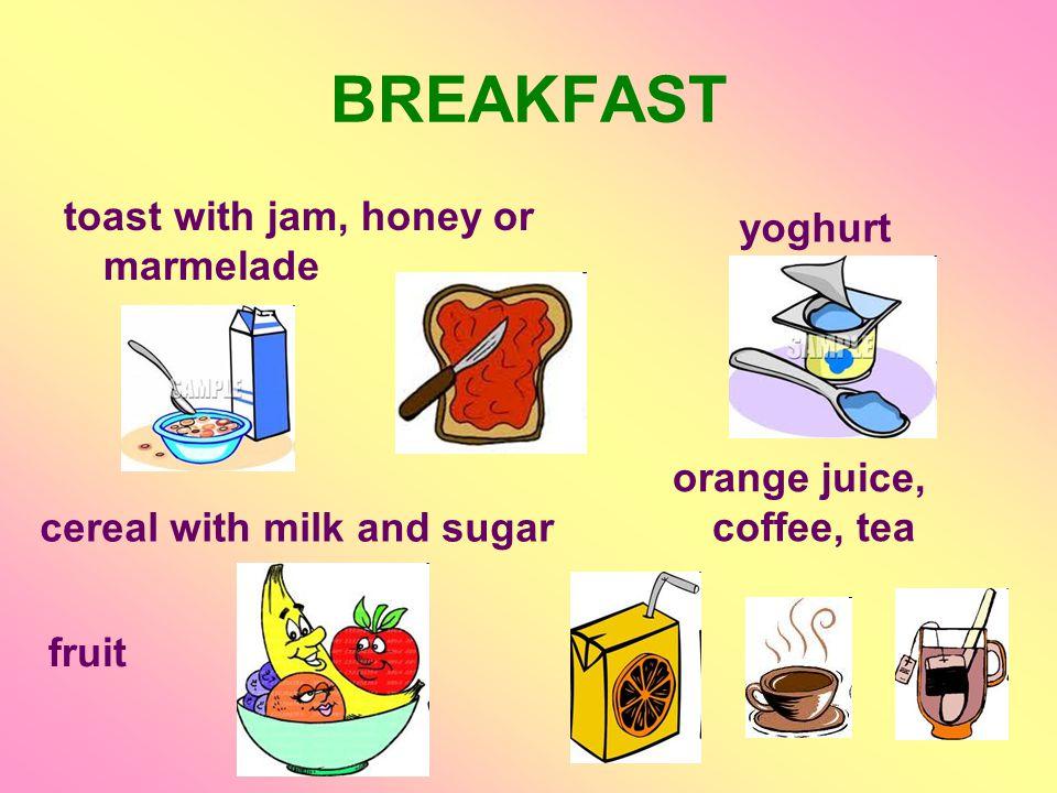 BREAKFAST toast with jam, honey or marmelade cereal with milk and sugar fruit yoghurt orange juice, coffee, tea