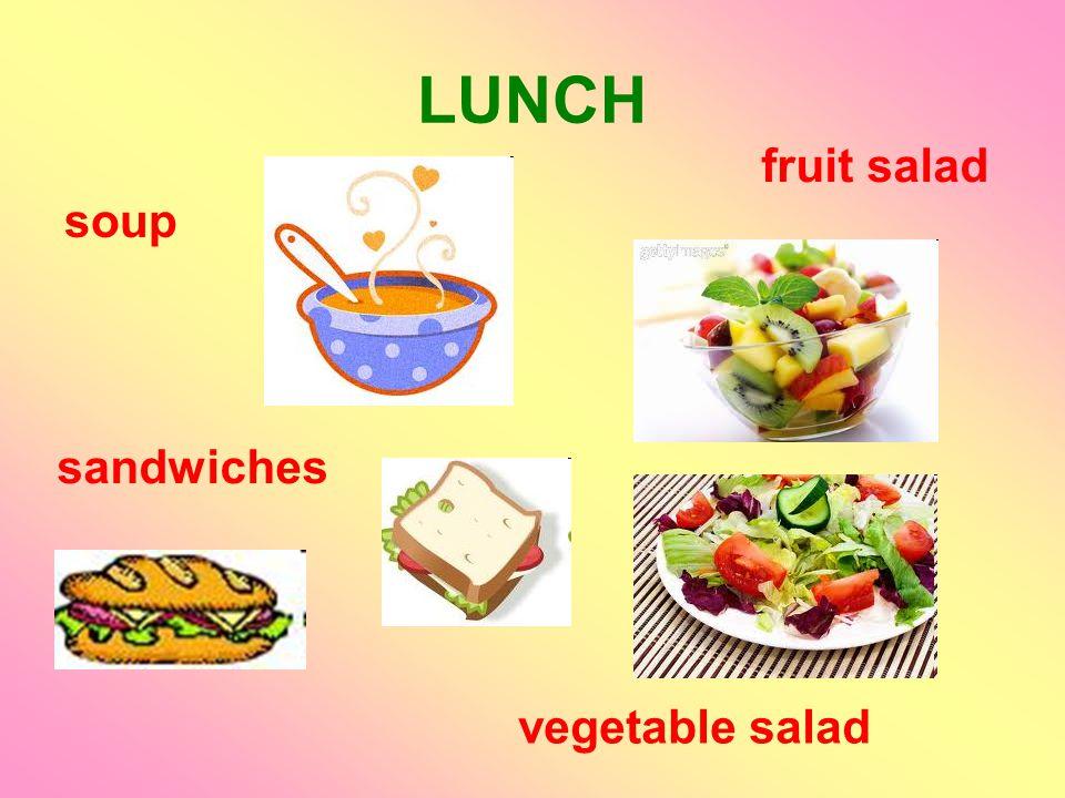 LUNCH soup sandwiches fruit salad vegetable salad