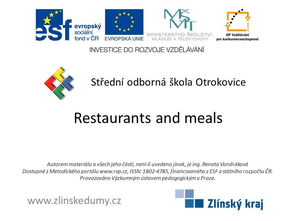 Restaurants and meals Střední odborná škola Otrokovice www.zlinskedumy.cz Autorem materiálu a všech jeho částí, není-li uvedeno jinak, je ing.