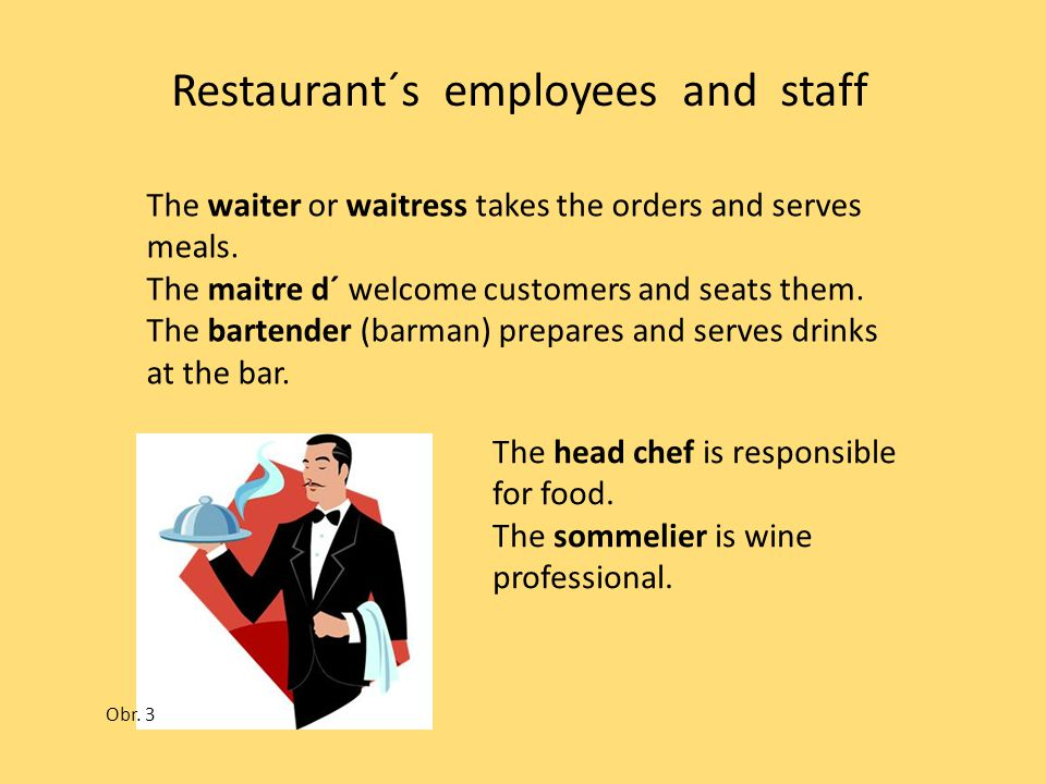 Restaurant´s employees and staff The waiter or waitress takes the orders and serves meals.