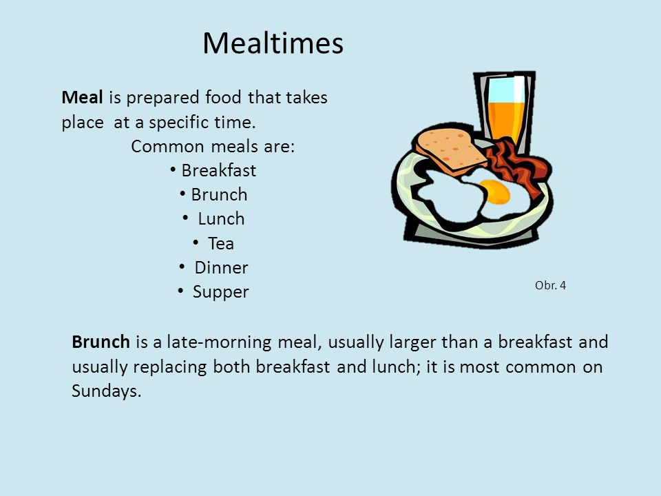 Mealtimes Meal is prepared food that takes place at a specific time.