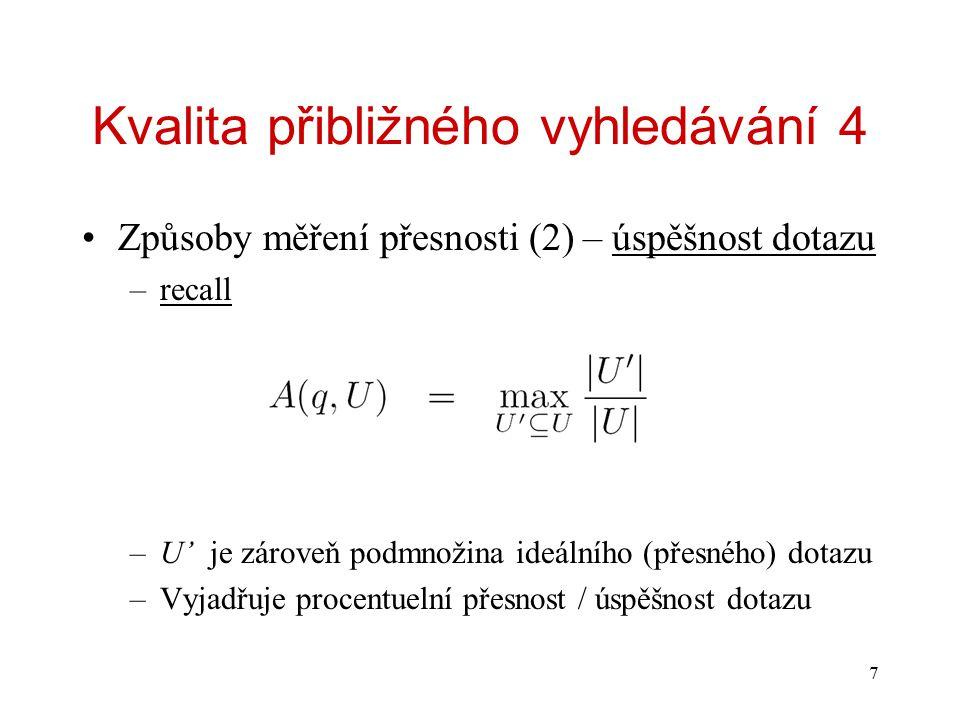 8 Kvalita přibližného vyhledávání 5 Sekvenční hledání k-NN(q)(Seq) –Objekt se q se porovná s celou databází.
