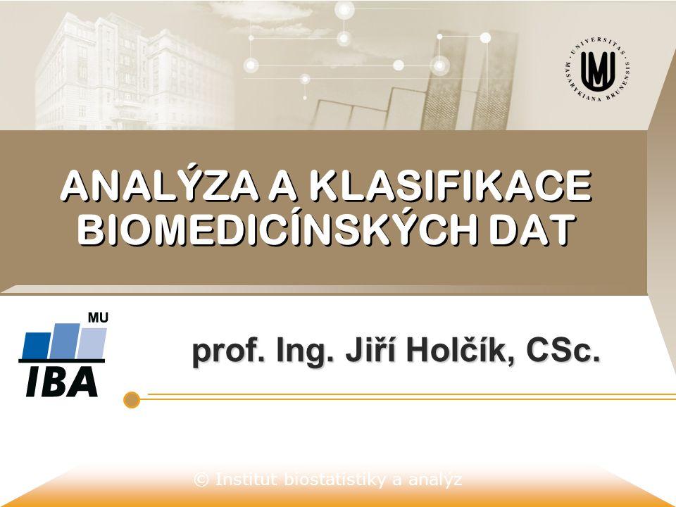© Institut biostatistiky a analýz ANALÝZA A KLASIFIKACE BIOMEDICÍNSKÝCH DAT prof. Ing. Jiří Holčík, CSc.