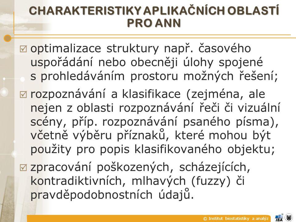 © Institut biostatistiky a analýz CHARAKTERISTIKY APLIKA Č NÍCH OBLASTÍ PRO ANN  optimalizace struktury např. časového uspořádání nebo obecněji úlohy