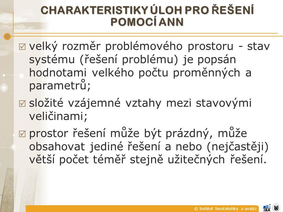 © Institut biostatistiky a analýz CHARAKTERISTIKY ÚLOH PRO Ř EŠENÍ POMOCÍ ANN  velký rozměr problémového prostoru - stav systému (řešení problému) je